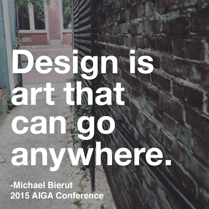 Design is art that can go anywhere -Micheal Bierut