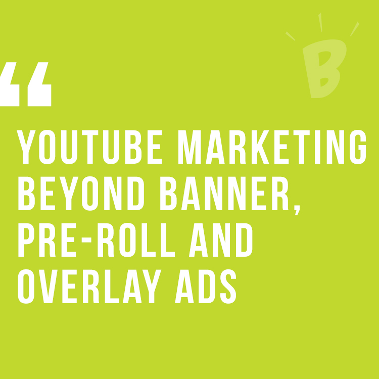 Youtube Marketing beyond banner, pre-roll and overlay ads