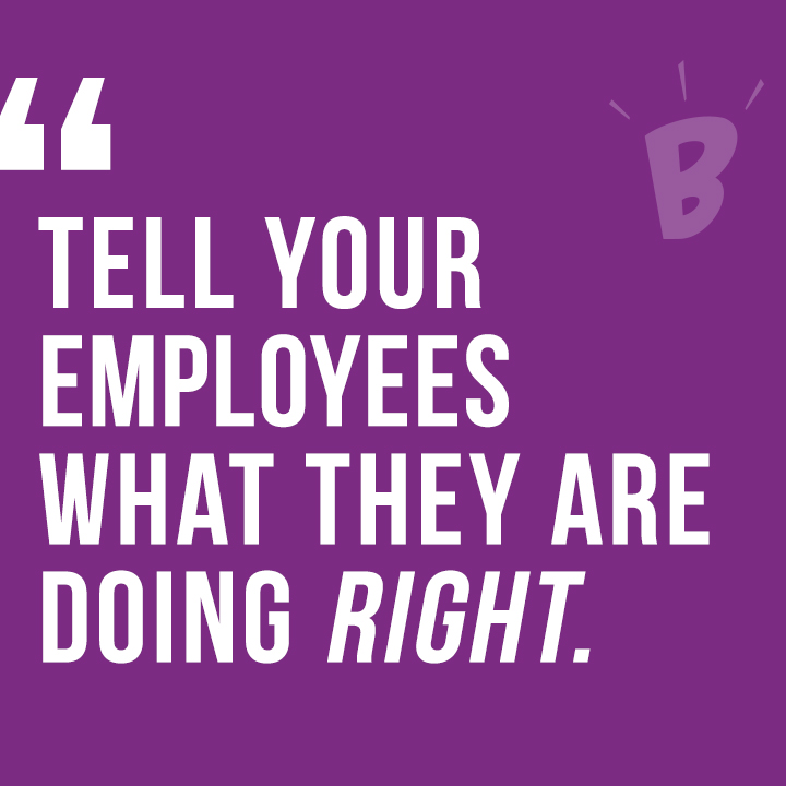 Tell your employees what they are doing right